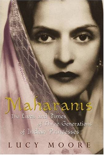Maharanis - The Lives and Times of Three Generations of Indian Princesses