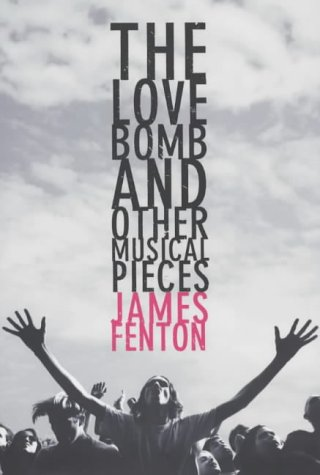 The Love Bomb: And Other Musical Pieces (0670912883) by Fenton, James