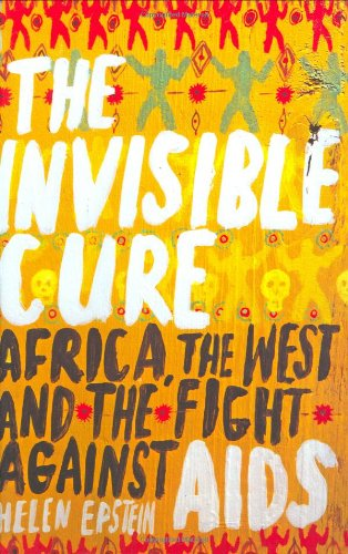 9780670913565: The Invisible Cure: Africa, the West and the Fight against AIDS