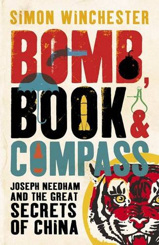 Bomb, Book and Compass: Joseph Needham and the Great Secrets of China. by Simon Winchester: Simon ...