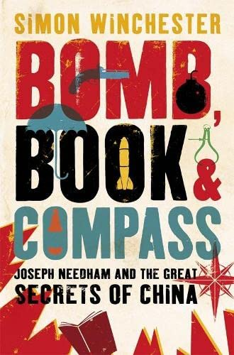 Bomb, Book and Compass: Joseph Needham and the Great Secrets of China: Simon Winchester