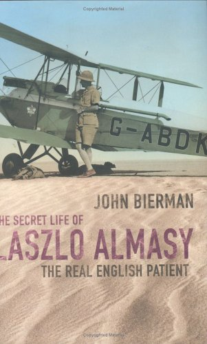 The Secret Life of Laszlo Almasy: The Real English Patient: Bierman, John