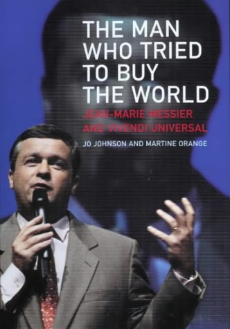 9780670914272: Man Who Tried To Buy The World: Jean Marie Messier And Vivendi Universal