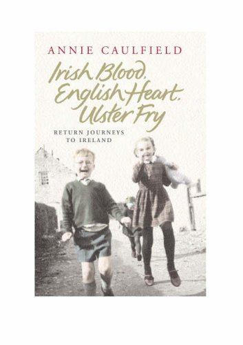 9780670914456: Irish Blood, English Heart, Ulster Fry: Return Journeys to Northern Ireland
