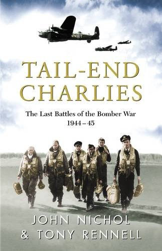 Tail End Charlies: The Last Battles of the Bomber War 1944-45: Nichol, John; Rennell, Tony