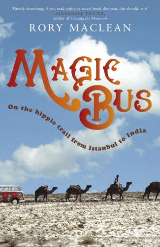 Magic Bus: On the Hippie Trail from: Rory MacLean