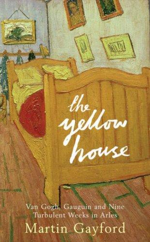 9780670914975: The Yellow House: Van Gogh, Gauguin, and Nine Turbulent Weeks in Arles
