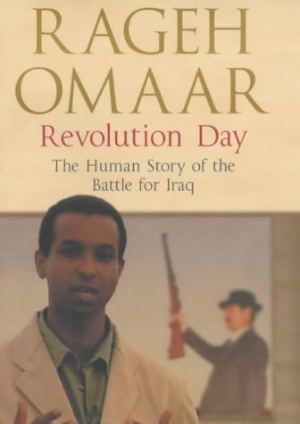 Revolution Day: The Human Story of the Battle for Iraq: Omaar, Rageh
