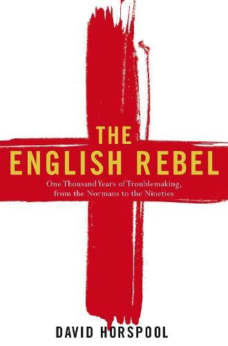 9780670916191: The English Rebel: One Thousand Years of Trouble-making from the Normans to the Nineties