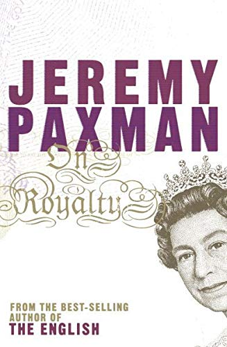 On Royalty : A Very Polite Inquiry [SIGNED]: Paxman, Jeremy