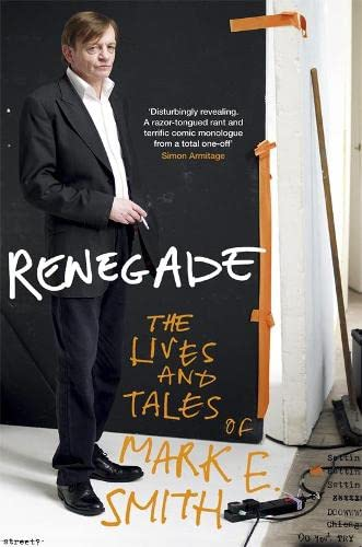 Renegade: The Lives and Tales of Mark E. Smith: Mark E Smith