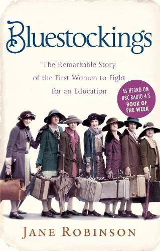 Bluestockings: The Remarkable Story of the First Women to Fight for an Education: Robinson, Jane