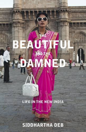 9780670917303: The Beautiful and the Damned: Life in the New India