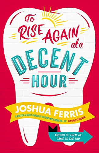 To Rise Again at a Decent Hour-SIGNED & DATED FIRST IMPRESSION: Ferris, Joshua