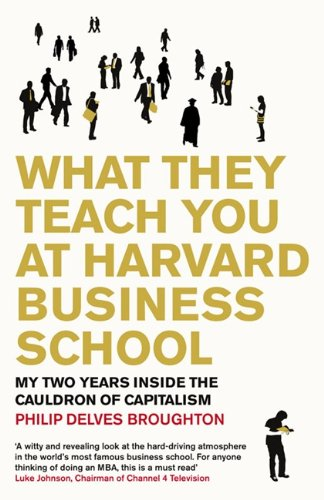 9780670917761: What They Teach You at Harvard Business School: My Two Years Inside the Cauldron of Capitalism