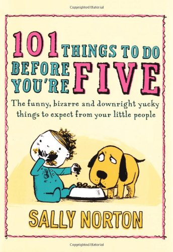 9780670917945: 101 Things to Do Before You're Five: The funny, bizarre and downright yucky things to expect from your little people