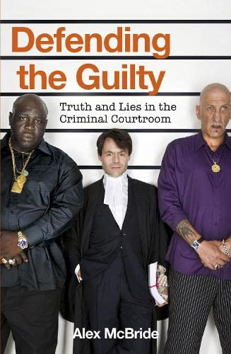 9780670918300: Defending the Guilty: Truth and Lies in the Criminal Courtroom