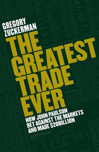 9780670918362: The Greatest Trade Ever: How John Paulson Bet Against the Markets and Made $20 Billion