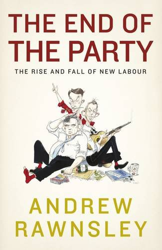 9780670918515: The End of the Party: The Rise and Fall of New Labour