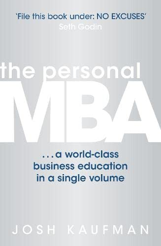 The Personal MBA: A World-Class Business Education: Kaufman, Josh