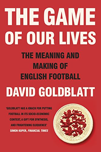9780670920587: The Game of Our Lives: The Meaning and Making of English Football