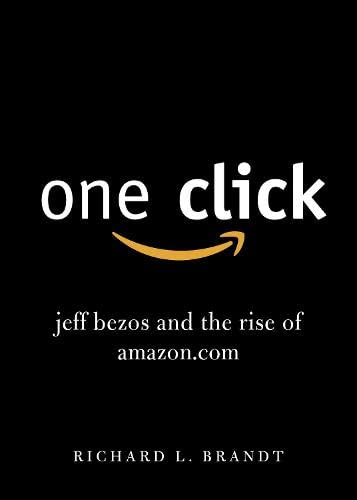One Click: Jeff Bezos and the Rise of Amazon.com: Richard L. Brandt