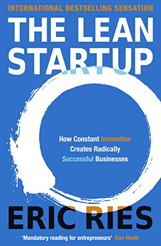 The Lean Startup: How Today's Entrepreneurs Use Continuous Innovation to Create Radically Success...