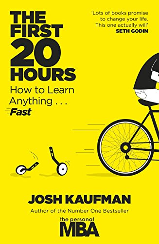 The First 20 Hours: How to Learn: Josh Kaufman