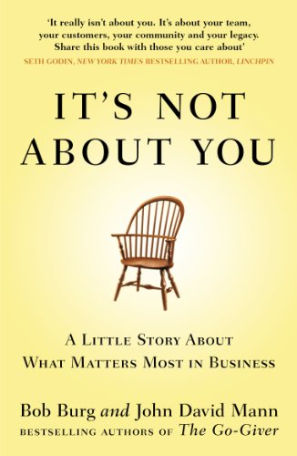 9780670921966: It's Not About You: A Little Story About What Matters Most In Business