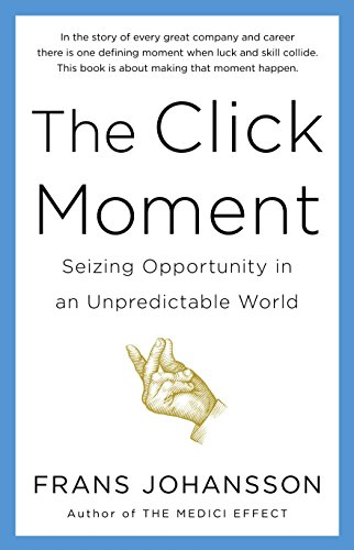9780670922154: The Click Moment: Seizing Opportunity in an Unpredictable World