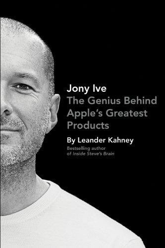 9780670923236: Jony Ive: The Genius Behind Apple's Greatest Products