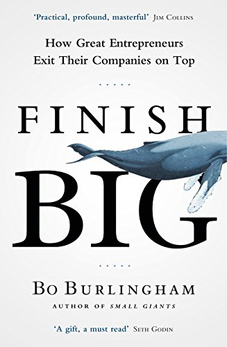9780670923267: Finish Big: How Great Entrepreneurs Exit Their Companies on Top