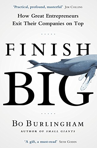 9780670923274: Finish Big: How Great Entrepreneurs Exit Their Companies on Top