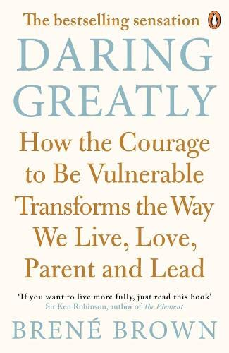 9780670923540: Daring Greatly How the Courage to Be Vulnerable Transforms the Way We Live, Love, Parent, and Lead