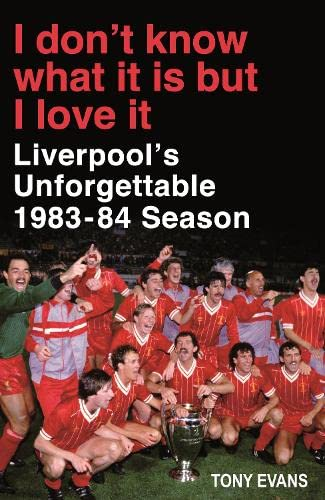 9780670923601: I Don't Know What It Is But I Love It: Liverpool's Unforgettable 1983-84 Season