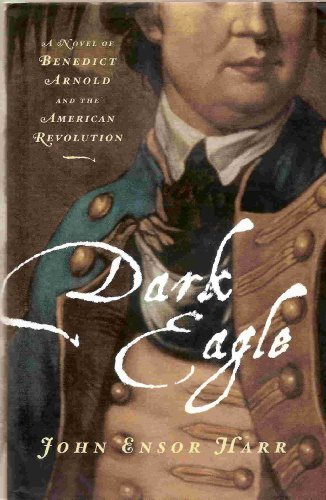 9780670997046: Dark Eagle - A Novel Of Benedict Arnold And The American Revolution