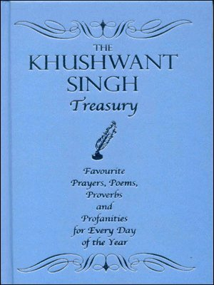 The Khushwant Singh Treasury: Favourite Prayers, Poems, Proverbs and Profanities for Every Day of ...