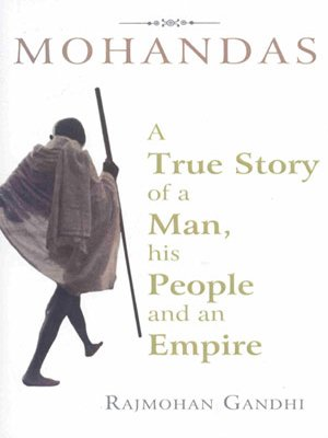 Mohandas: A True Story of a Man, His People and an Empire: Rajmohan Gandhi