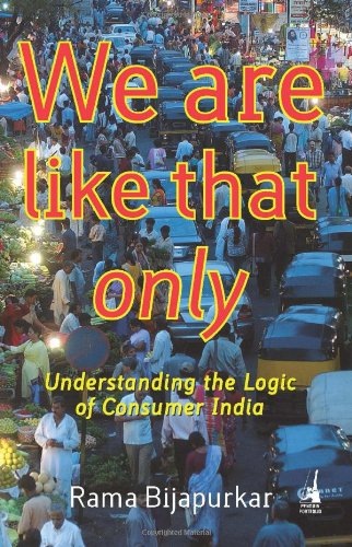 9780670999446: We are Like That Only, Understanding the Logic of Consumer India