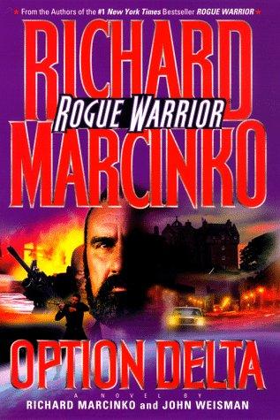 OPTION DELTA: ROGUE WARRIOR (Rogue Warrior Series): Marcinko, Richard; Weisman, John