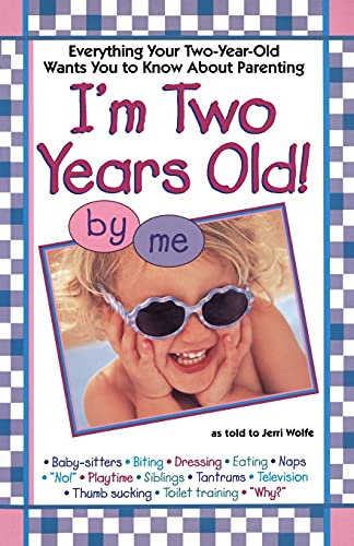 I'm Two Years Old: Everything Your Two-Year-Old Wants You to Know About Parenting: Wolfe, ...