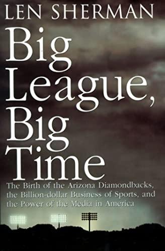 Big League, Big Time: The Birth Of The Arizona Diamondbacks, The Billion Dollar Business Of Sports:...