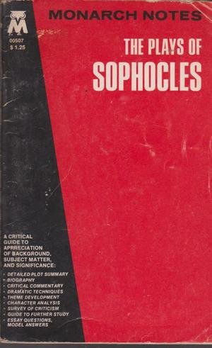 Monarch Notes : The Plays of Sophocles : Ajax. Antigone, Oedipus the King, Trachiniae, Electra, P...