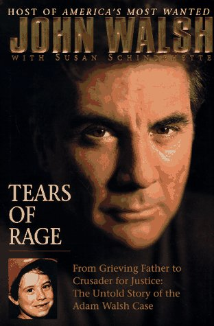 TEARS OF RAGE~FROM GRIEVING FATHER TO CRUSADER FOR JUSTICE: THE UNTOLD STORY OF THE ADAM WALSH CASE