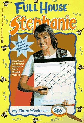 My Three Weeks As A Spy (Full House Stephanie): Steiber, Ellen