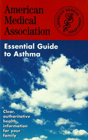 The American Medical Association: Essential Guide to Asthma: AMA