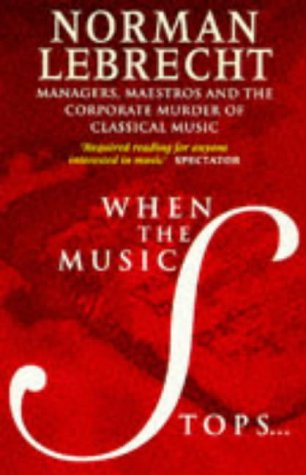 9780671010256: Lebrecht, N: When the Music Stops: Managers, Maestros and the Corporate Murder of Classical Music