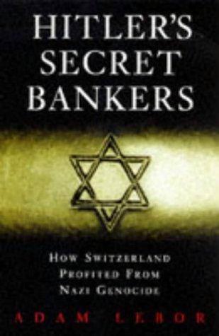 Hitler's Secret Bankers: How Switzerland Profited from Nazi Genocide: LeBor, Adam