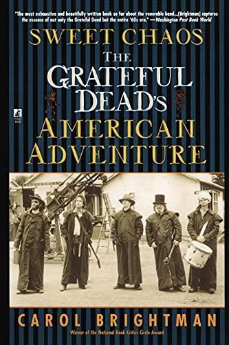 Sweet Chaos: The Grateful Dead's American Adventure: Carol Brightman