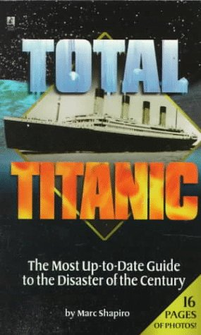 9780671012021: Total Titanic: The Most Up-to-Date Guide to the Disaster of the Century